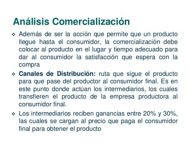 Análisis Comercialización   Además de ser la acción que permite que un producto  llegue hasta el consumidor, la comercial...