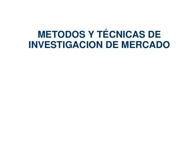 METODOS Y TÉCNICAS DE  INVESTIGACION DE MERCADO  47