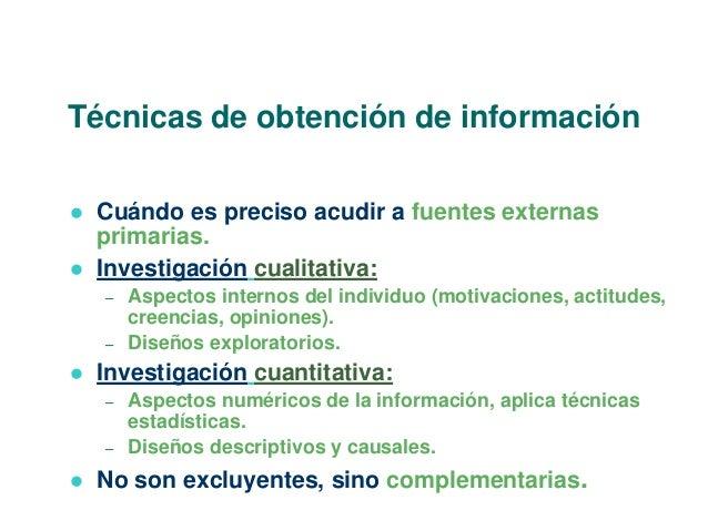 Técnicas de obtención de información   Cuándo es preciso acudir a fuentes externas  primarias.   Investigación cualitati...