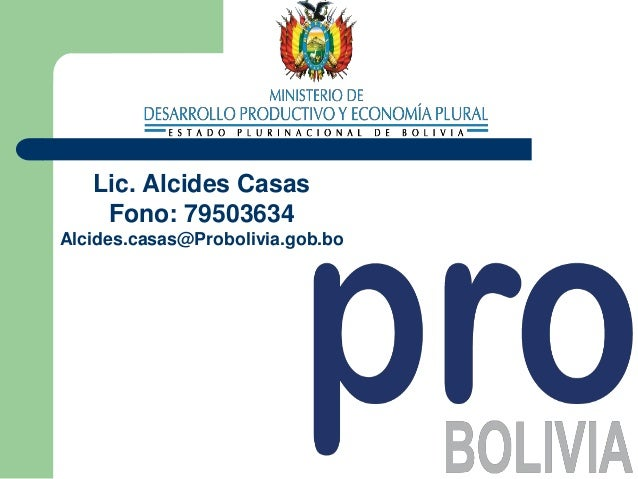 57  Lic. Alcides Casas  Fono: 79503634  Alcides.casas@Probolivia.gob.bo