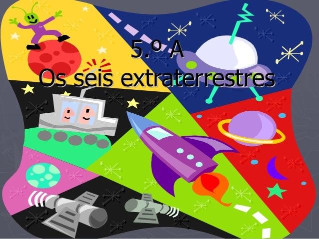 5.º AOs seis extraterrestres