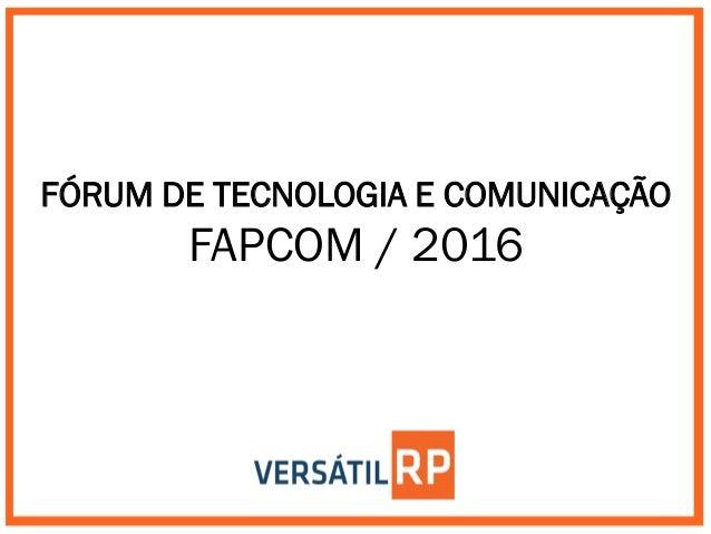 FÓRUM DE TECNOLOGIA E COMUNICAÇÃO FAPCOM / 2016