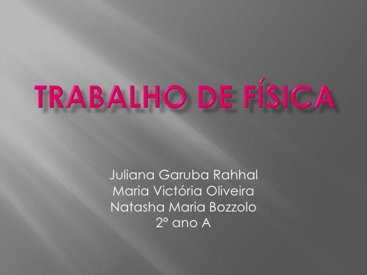 Juliana Garuba Rahhal Maria Victória Oliveira Natasha Maria Bozzolo 2° ano A