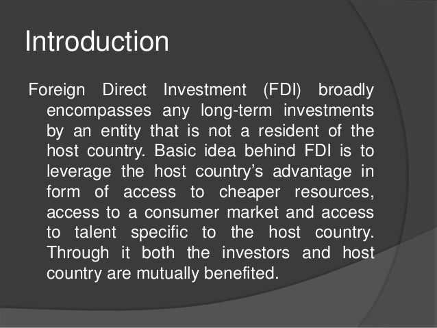 fdi introduction and history Introduction of 'competent authorities': the fdi policy 2017 defines and lists  sector-specific administrative ministry / department as 'competent.