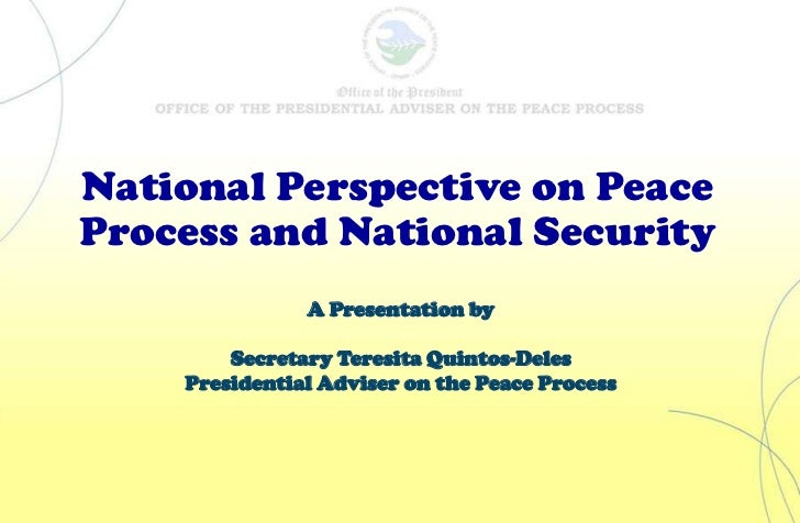 National Perspective on Peace Process and National Security<br />A Presentation by<br />Secretary Teresita Quintos-Deles<b...