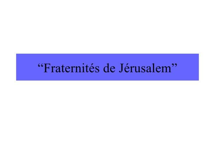 """"""" Fraternités de Jérusalem"""""""
