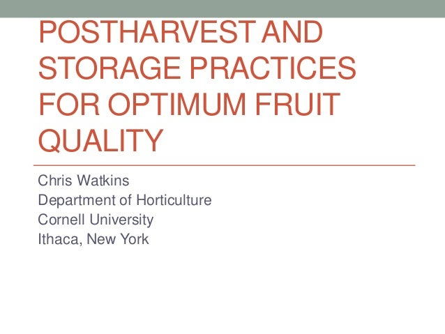 POSTHARVEST AND STORAGE PRACTICES FOR OPTIMUM FRUIT QUALITY Chris Watkins Department of Horticulture Cornell University It...