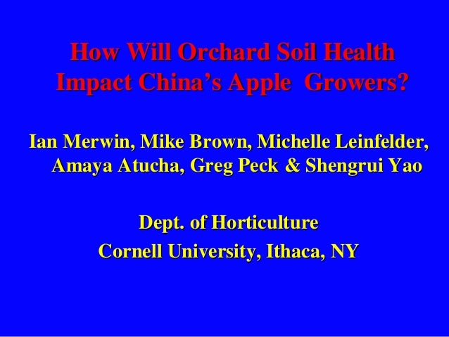How Will Orchard Soil Health Impact China's Apple Growers? Ian Merwin, Mike Brown, Michelle Leinfelder, Amaya Atucha, Greg...