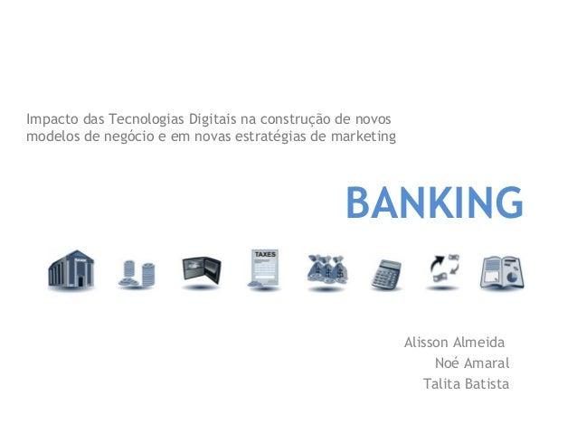 Impacto das Tecnologias Digitais na construção de novos modelos de negócio e em novas estratégias de marketing Alisson Alm...