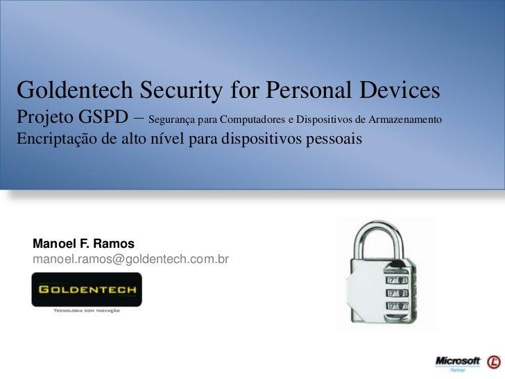 Goldentech Security for Personal DevicesProjeto GSPD – Segurança para Computadores e Dispositivos de ArmazenamentoEncripta...