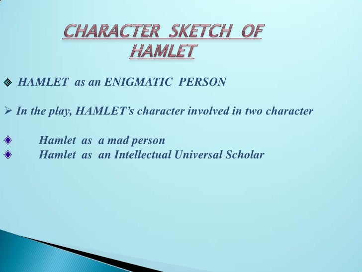 CHARACTER  SKETCH  OF<br />HAMLET  <br />HAMLET  as an ENIGMATIC  PERSON<br /><ul><li> In the play, HAMLET's character inv...