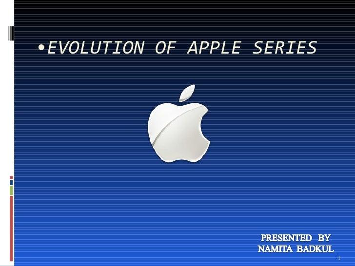 •EVOLUTION OF APPLE SERIES                             1