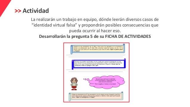 """>> Actividad La realizarán un trabajo en equipo, dónde leerán diversos casos de """"identidad virtual falsa"""" y propondrán pos..."""