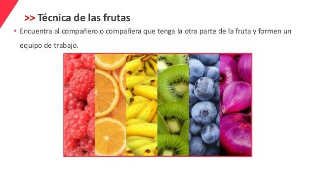 >> Técnica de las frutas • Encuentra al compañero o compañera que tenga la otra parte de la fruta y formen un equipo de tr...
