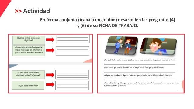 >> Actividad En forma conjunta (trabajo en equipo) desarrollen las preguntas (4) y (6) de su FICHA DE TRABAJO.