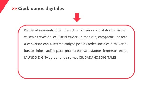 >> Ciudadanos digitales Desde el momento que interactuamos en una plataforma virtual, ya sea a través del celular al envia...