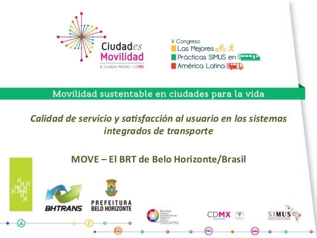 Calidaddeservicioysa.sfacciónalusuarioenlossistemas integradosdetransporte  MOVE–ElBRTdeBeloHorizonte/B...