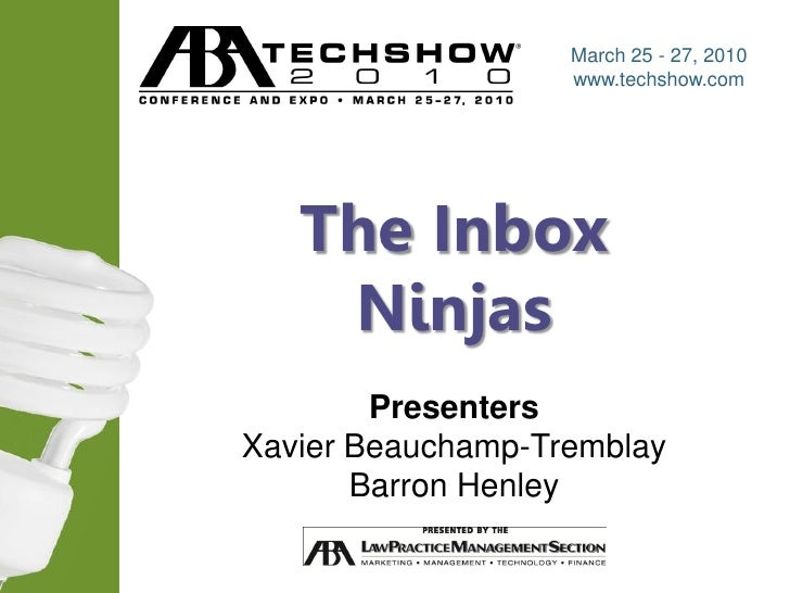 March 25 - 27, 2010                      www.techshow.com        The Inbox     Ninjas         Presenters Xavier Beauchamp-...