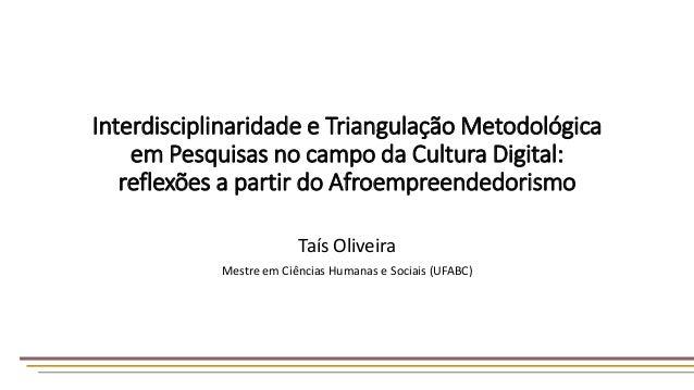 Interdisciplinaridade e Triangulação Metodológica em Pesquisas no campo da Cultura Digital: reflexões a partir do Afroempr...
