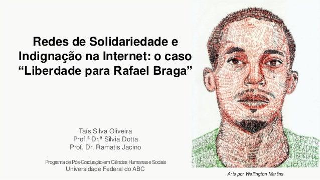 """Arte por Wellington Martins Redes de Solidariedade e Indignação na Internet: o caso """"Liberdade para Rafael Braga"""" Taís Sil..."""