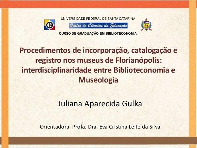 UNIVERSIDADE FEDERAL DE SANTA CATARINA             CURSO DE GRADUAÇÃO EM BIBLIOTECONOMIAProcedimentos de incorporação, cat...