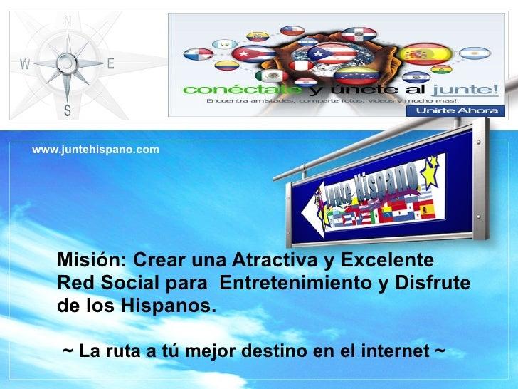 Misión: Crear una Atractiva y Excelente Red Social para  Entretenimiento y Disfrute de los Hispanos.    ~ La ruta a tú mej...
