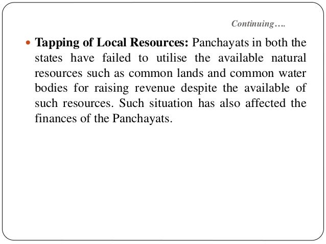 Continuing….  Tapping of Local Resources: Panchayats in both the states have failed to utilise the available natural reso...