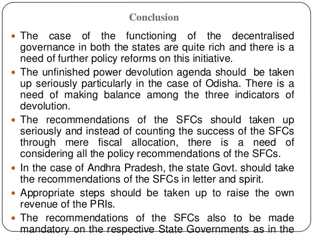 Conclusion  The case of the functioning of the decentralised governance in both the states are quite rich and there is a ...