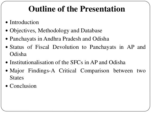 Outline of the Presentation  Introduction  Objectives, Methodology and Database  Panchayats in Andhra Pradesh and Odish...