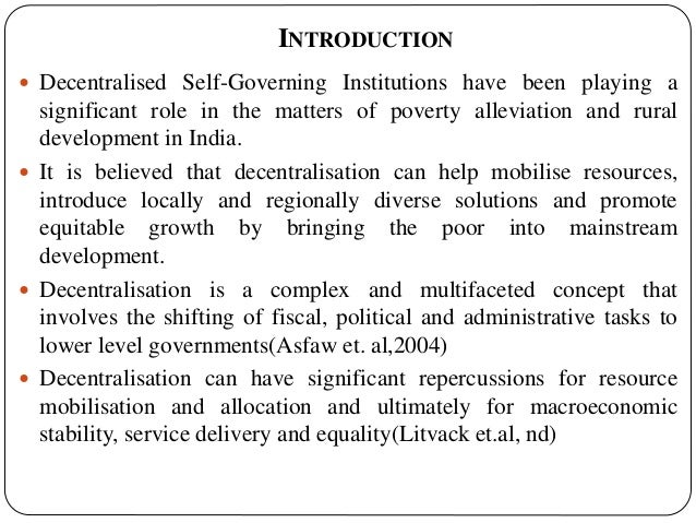 INTRODUCTION  Decentralised Self-Governing Institutions have been playing a significant role in the matters of poverty al...