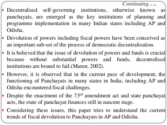 Continuing…..  Decentralised self-governing institutions, otherwise known as panchayats, are emerged as the key instituti...