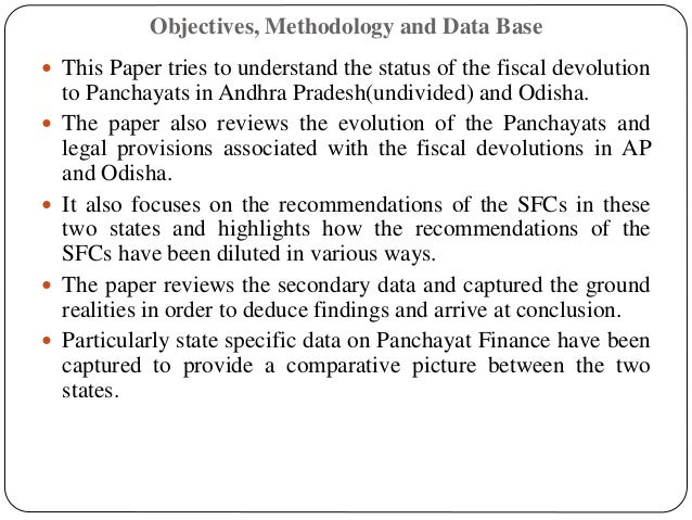Objectives, Methodology and Data Base  This Paper tries to understand the status of the fiscal devolution to Panchayats i...
