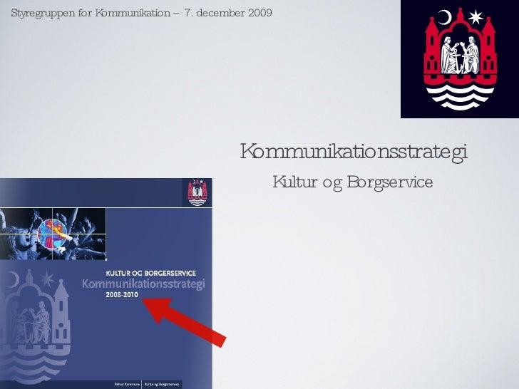 Kommunikationsstrategi <ul><li>Kultur og Borgservice </li></ul>Styregruppen for Kommunikation – 7. december 2009