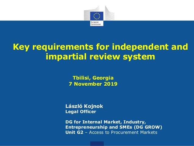 Key requirements for independent and impartial review system Tbilisi, Georgia 7 November 2019 László Kojnok Legal Officer ...