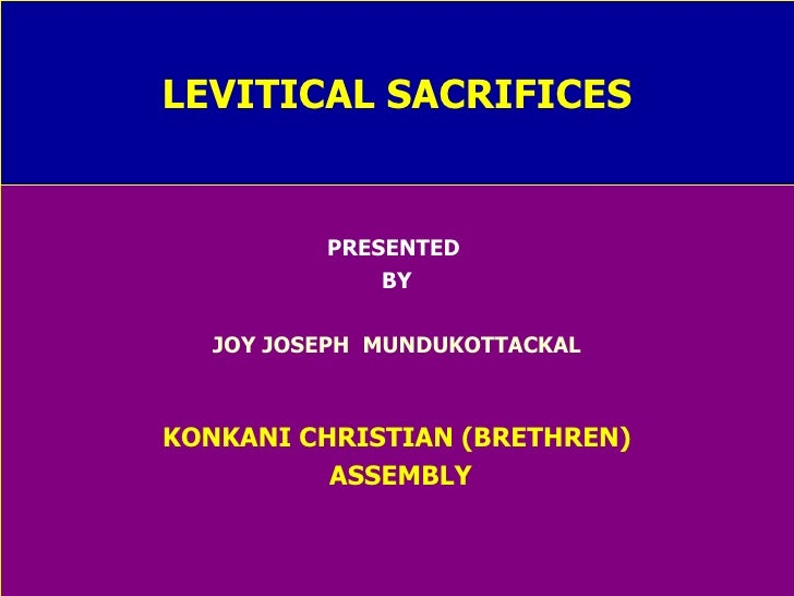 LEVITICAL SACRIFICES PRESENTED  BY JOY JOSEPH  MUNDUKOTTACKAL KONKANI CHRISTIAN (BRETHREN) ASSEMBLY