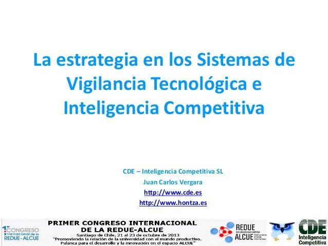 La estrategia en los Sistemas de Vigilancia Tecnológica e Inteligencia Competitiva CDE – Inteligencia Competitiva SL Juan ...