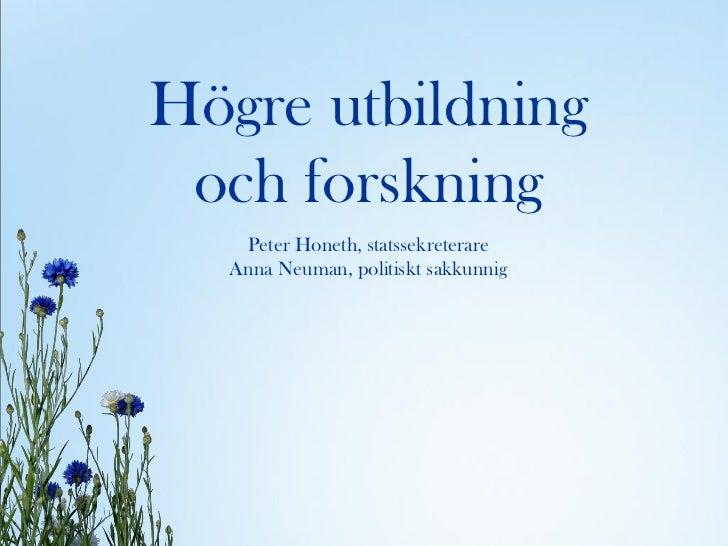 Högre utbildning och forskning   Peter Honeth, statssekreterare  Anna Neuman, politiskt sakkunnig