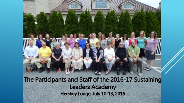 The Participants and Staff of the 2016-17 Sustaining Leaders Academy Hershey Lodge, July 10-13, 2016