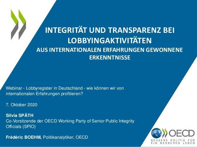INTEGRITÄT UND TRANSPARENZ BEI LOBBYINGAKTIVITÄTEN AUS INTERNATIONALEN ERFAHRUNGEN GEWONNENE ERKENNTNISSE Webinar - Lobbyr...