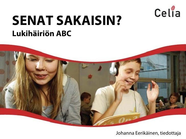 SENAT SAKAISIN? Lukihäiriön ABC                       Johanna Eerikäinen, tiedottaja