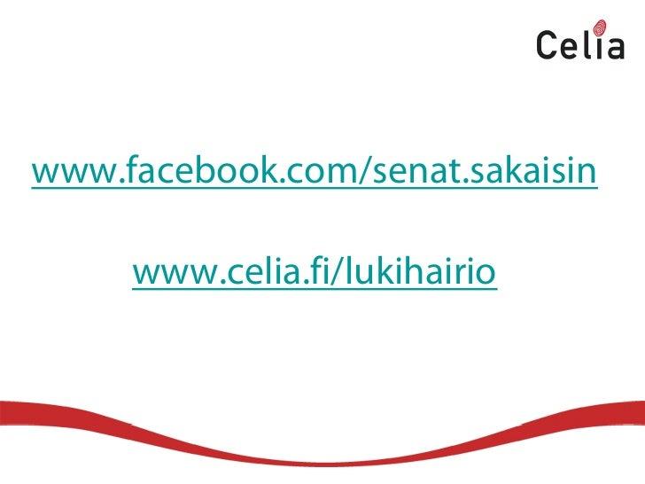 www.facebook.com/senat.sakaisin       www.celia.fi/lukihairio