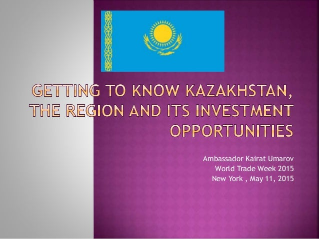 Ambassador Kairat Umarov World Trade Week 2015 New York , May 11, 2015