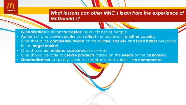what lessons can other mnc s learn from the experience of mcdonalds Lessons learned handbook joint analysis and lessons learned centre  action and communicate lessons to ensure learning from experience is converted into actual improvement via a formal process • ll information sharing: to make use of databases, spreadsheets, websites,  • prepare and release the organization's ll information to other.