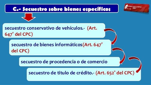 C.- Secuestro sobre bienes específicos  3.- Secuestro de procedencia o de comercio Procede la medida cautelar de secuestr...