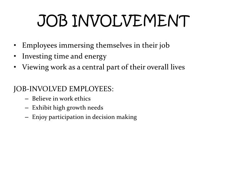 JOB INVOLVEMENT<br />Employees immersing themselves in their job<br />Investing time and energy<br />Viewing work as a cen...