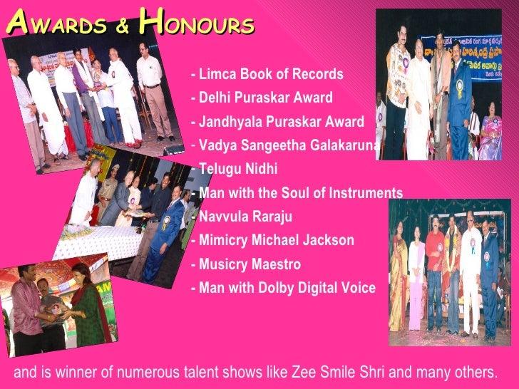 A WARDS &  H ONOURS <ul><li>- Limca Book of Records </li></ul><ul><li>- Delhi Puraskar Award </li></ul><ul><li>- Jandhyala...
