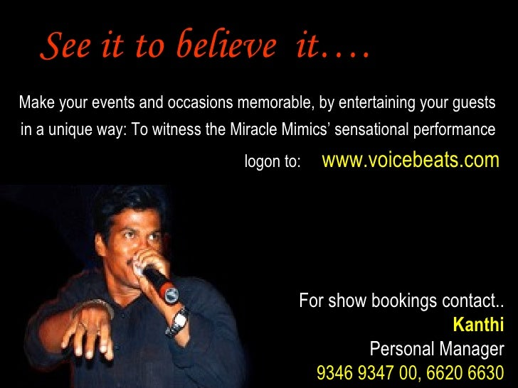 See it to believe  it…. For show bookings contact.. Kanthi Personal Manager 9346 9347 00, 6620 6630 Make your events and o...