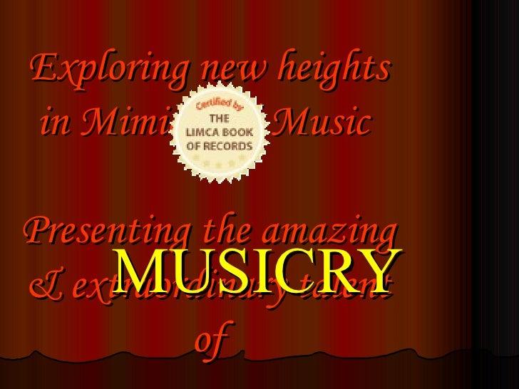 Exploring new heights in Mimicry & Music  Presenting the amazing & extraordinary talent of <ul><li>MUSICRY </li></ul>