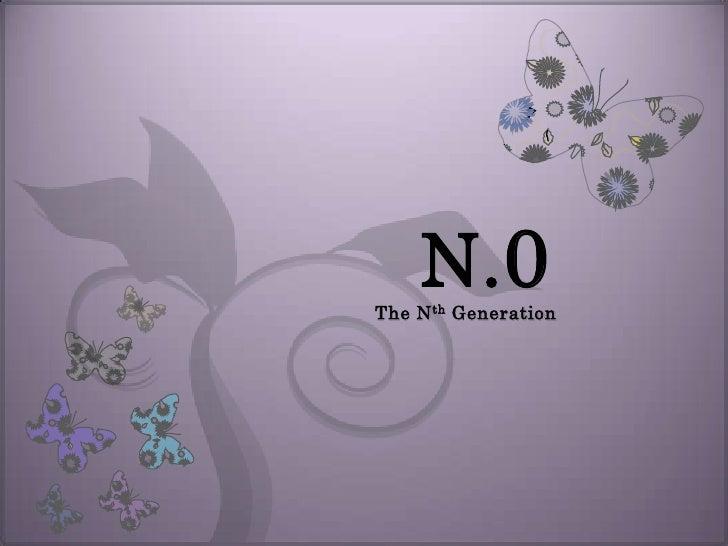 N. 0 The N th Generation