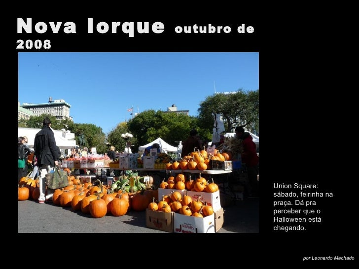 Union Square: sábado, feirinha na praça. Dá pra perceber que o Halloween está chegando.
